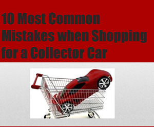 10 Most Common Mistakes when Shopping for a Collector Car